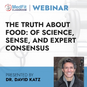 4/20/21 WEBINAR | The Truth about Food: Of Science, Sense, and Expert Consensus – And All that Conspires Against Them