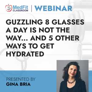 5/25/21 WEBINAR | Guzzling 8 Glasses a Day Is Not the Way… and 5 Other Ways to Get Hydrated You Don't Hear About