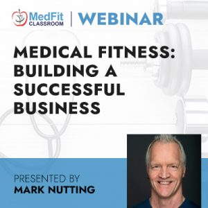 9/7/21 WEBINAR | Medical Fitness: Building a Successful Business